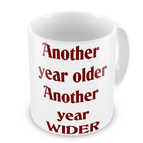 Another Year Older Another Year Wider Novelty Gift Mug